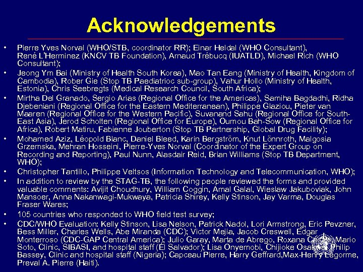 Acknowledgements • • Pierre Yves Norval (WHO/STB, coordinator RR); Einar Heldal (WHO Consultant), René
