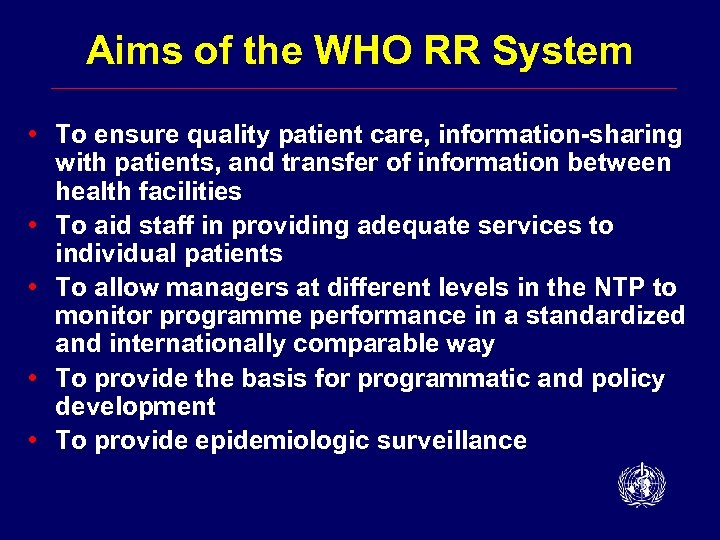 Aims of the WHO RR System • To ensure quality patient care, information-sharing with