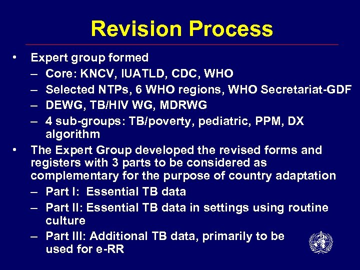 Revision Process • • Expert group formed – Core: KNCV, IUATLD, CDC, WHO –