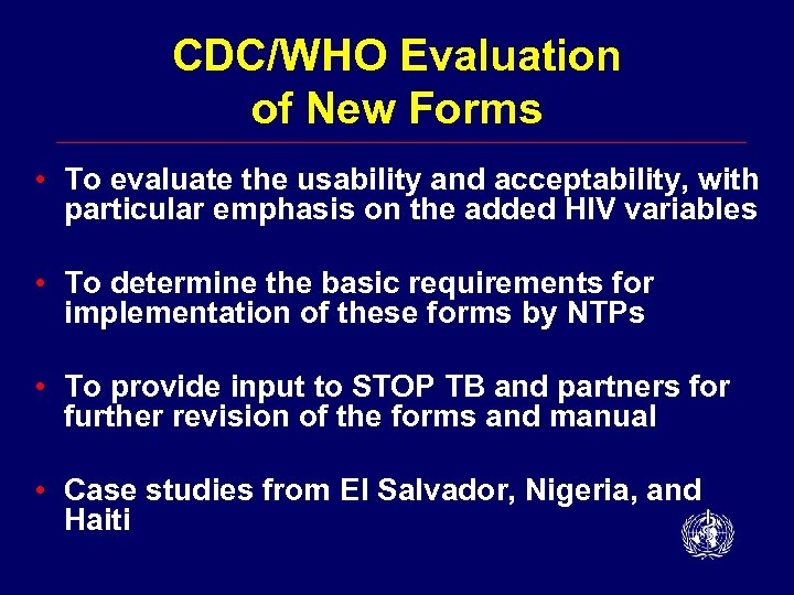 CDC/WHO Evaluation of New Forms • To evaluate the usability and acceptability, with particular