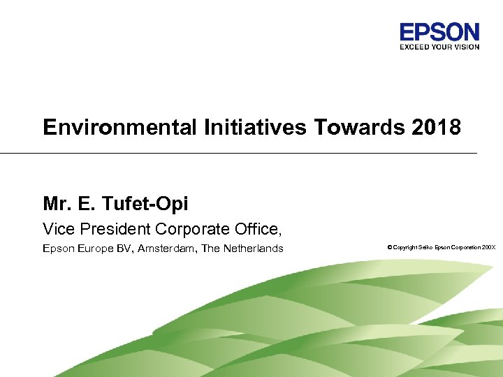 Environmental Initiatives Towards 2018 Mr. E. Tufet-Opi Vice President Corporate Office, Epson Europe BV,