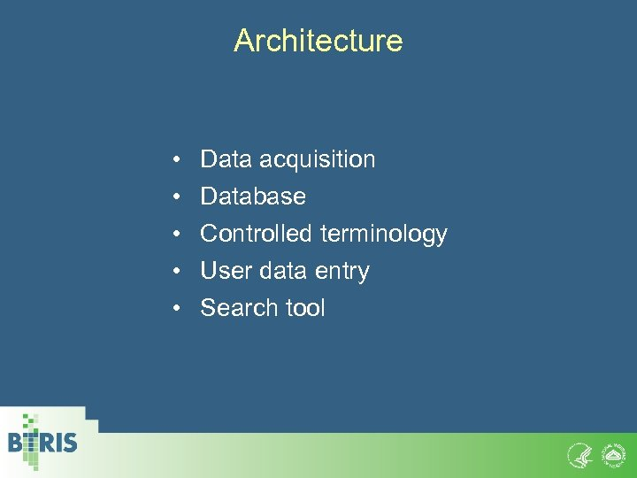 Architecture • • • Data acquisition Database Controlled terminology User data entry Search tool