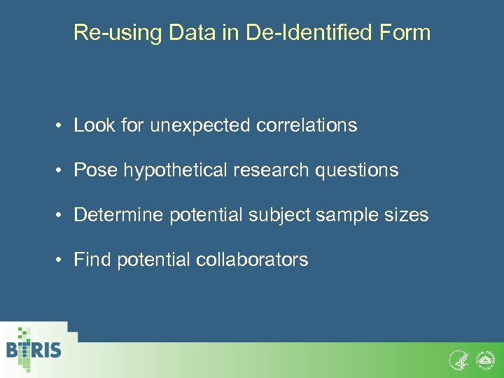 Re-using Data in De-Identified Form • Look for unexpected correlations • Pose hypothetical research