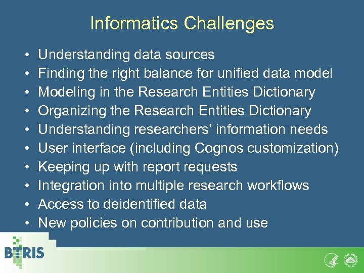 Informatics Challenges • • • Understanding data sources Finding the right balance for unified