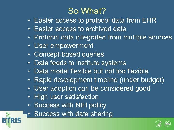 So What? • • • Easier access to protocol data from EHR Easier access