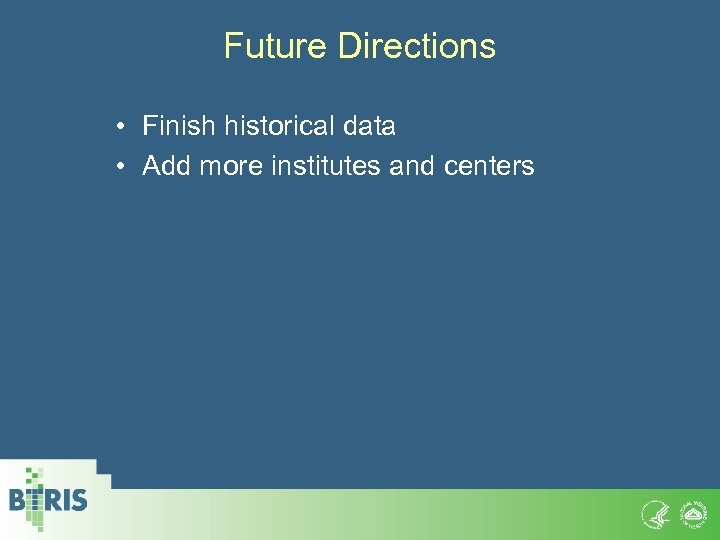 Future Directions • Finish historical data • Add more institutes and centers