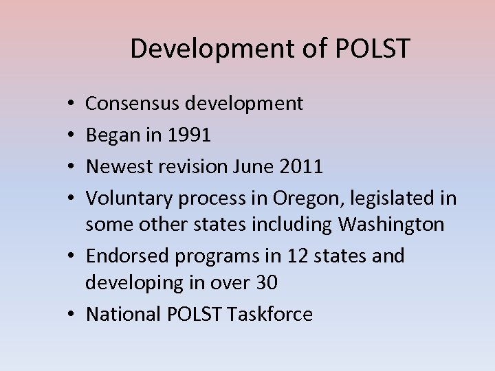 Development of POLST Consensus development Began in 1991 Newest revision June 2011 Voluntary process