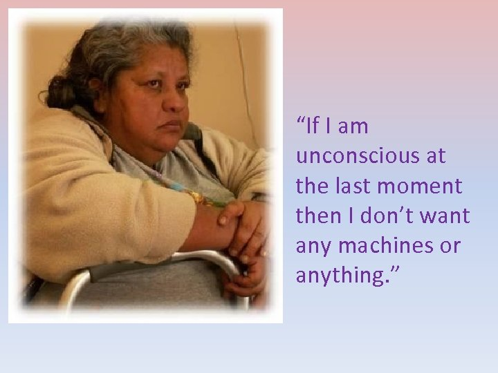"""If I am unconscious at the last moment then I don't want any machines"