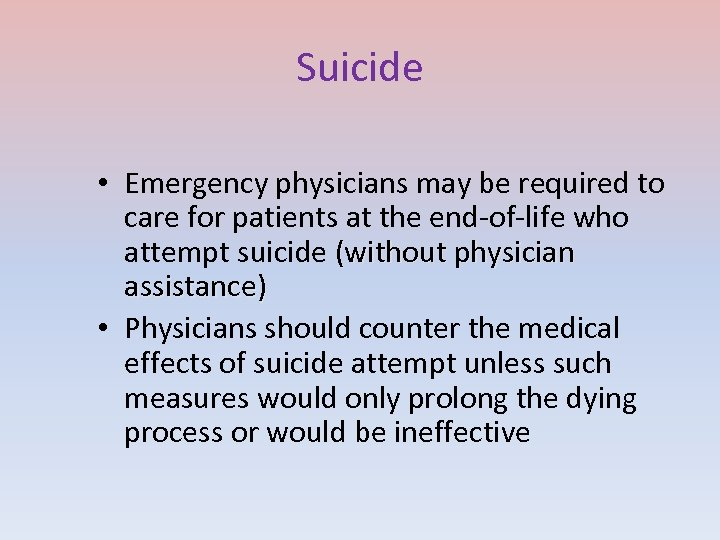 Suicide • Emergency physicians may be required to care for patients at the end-of-life