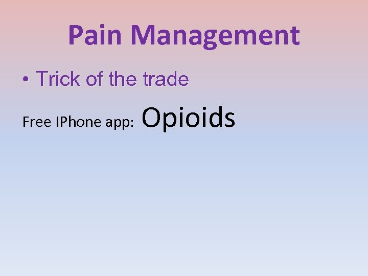 Pain Management • Trick of the trade Free IPhone app: Opioids