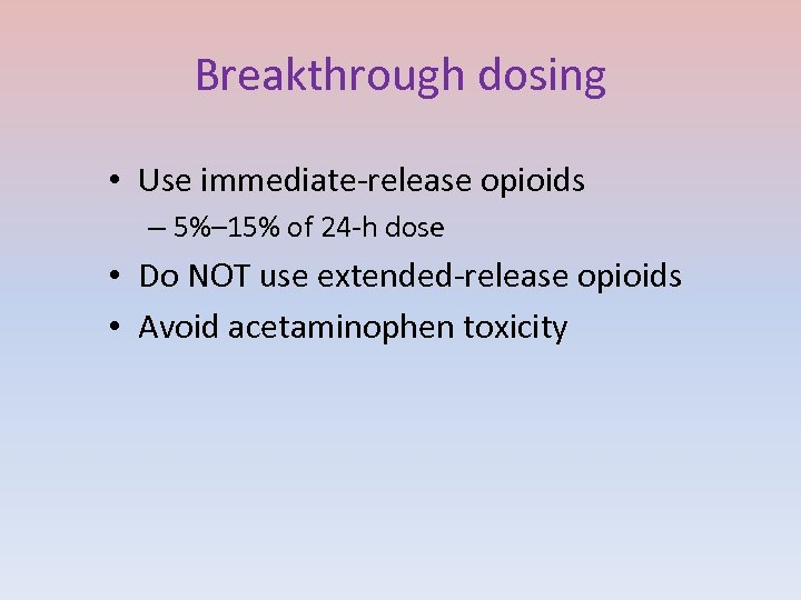 Breakthrough dosing • Use immediate-release opioids – 5%– 15% of 24 -h dose •