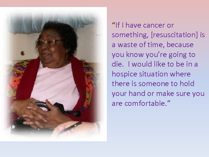 """""""If I have cancer or something, [resuscitation] is a waste of time, because you"""
