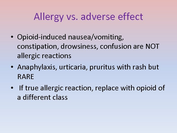 Allergy vs. adverse effect • Opioid-induced nausea/vomiting, constipation, drowsiness, confusion are NOT allergic reactions