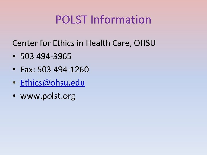 POLST Information Center for Ethics in Health Care, OHSU • 503 494 -3965 •