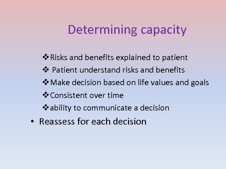 Determining capacity v. Risks and benefits explained to patient v Patient understand risks and