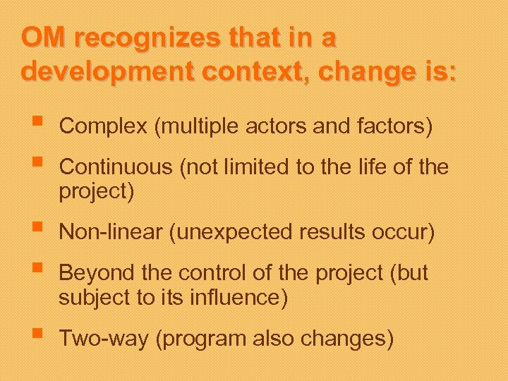 OM recognizes that in a development context, change is: § § § Complex (multiple