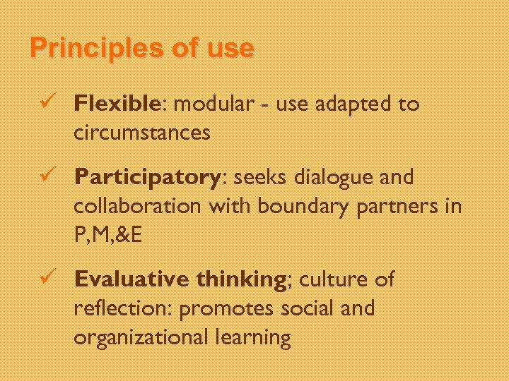 Principles of use ü Flexible: modular - use adapted to circumstances ü Participatory: seeks