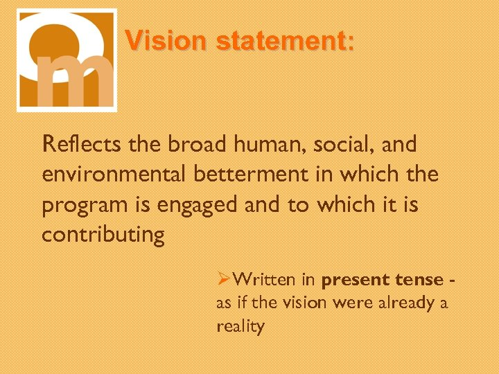 Vision statement: Reflects the broad human, social, and environmental betterment in which the program