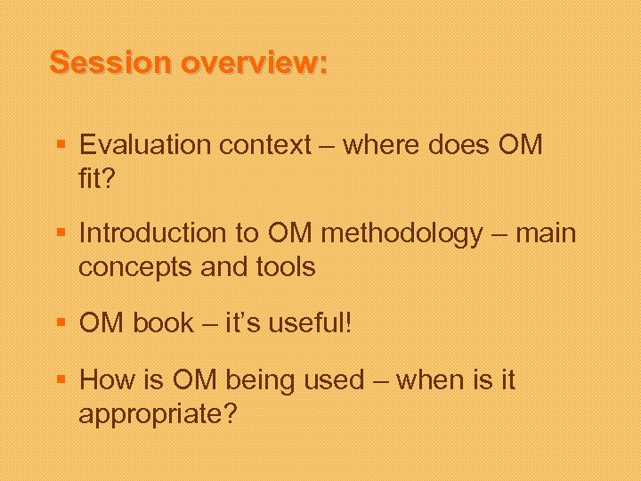Session overview: § Evaluation context – where does OM fit? § Introduction to OM