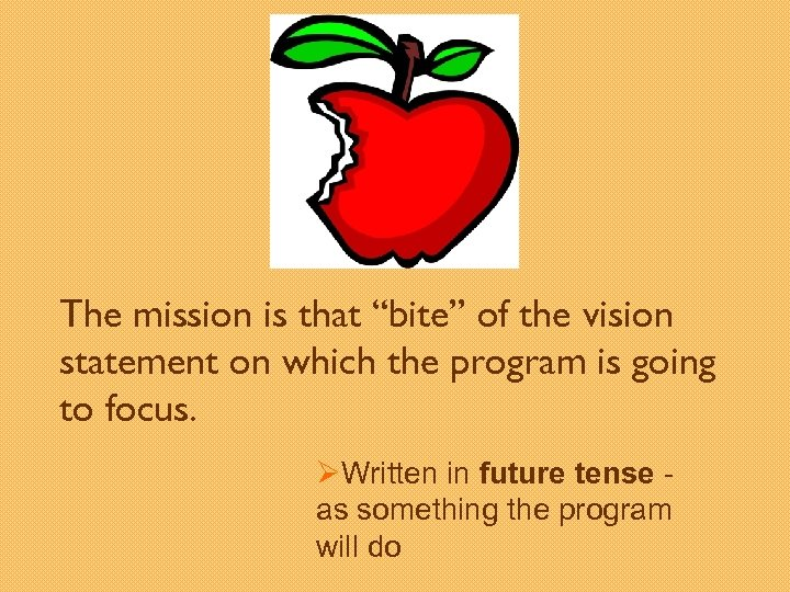 "The mission is that ""bite"" of the vision statement on which the program is"