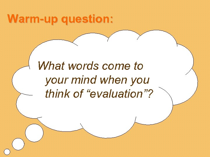 "Warm-up question: What words come to your mind when you think of ""evaluation""?"