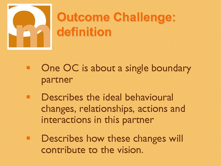 Outcome Challenge: definition § One OC is about a single boundary partner § Describes