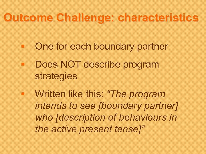 Outcome Challenge: characteristics § One for each boundary partner § Does NOT describe program