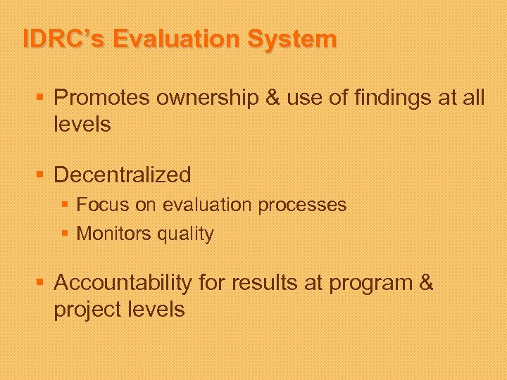 IDRC's Evaluation System § Promotes ownership & use of findings at all levels §