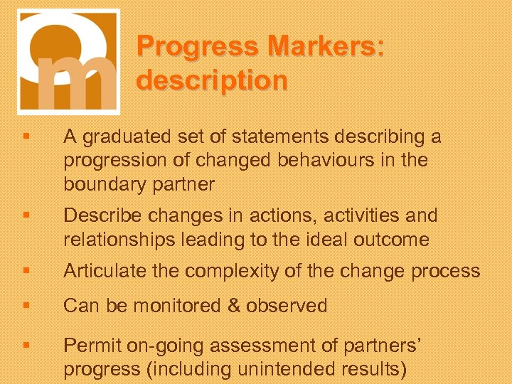 Progress Markers: description § A graduated set of statements describing a progression of changed