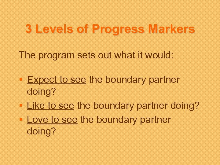 3 Levels of Progress Markers The program sets out what it would: § Expect