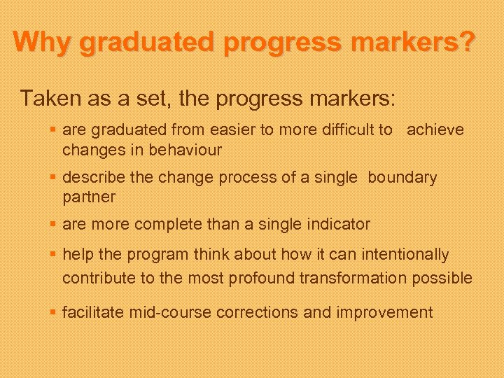 Why graduated progress markers? Taken as a set, the progress markers: § are graduated
