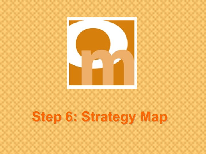 Step 6: Strategy Map