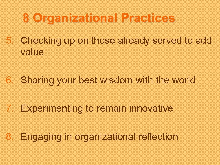 8 Organizational Practices 5. Checking up on those already served to add value 6.