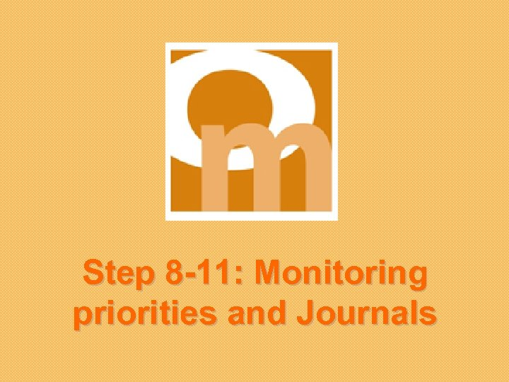 Step 8 -11: Monitoring priorities and Journals