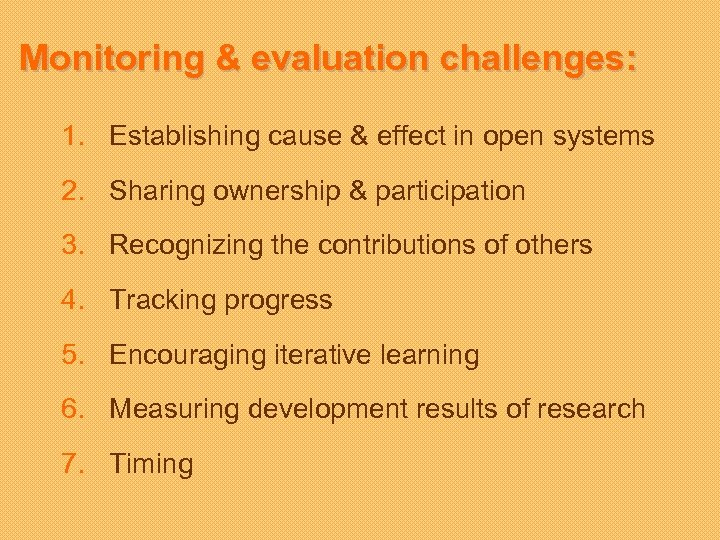 Monitoring & evaluation challenges: 1. Establishing cause & effect in open systems 2. Sharing