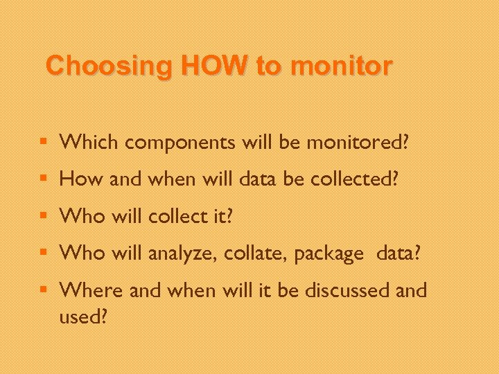 Choosing HOW to monitor § Which components will be monitored? § How and when