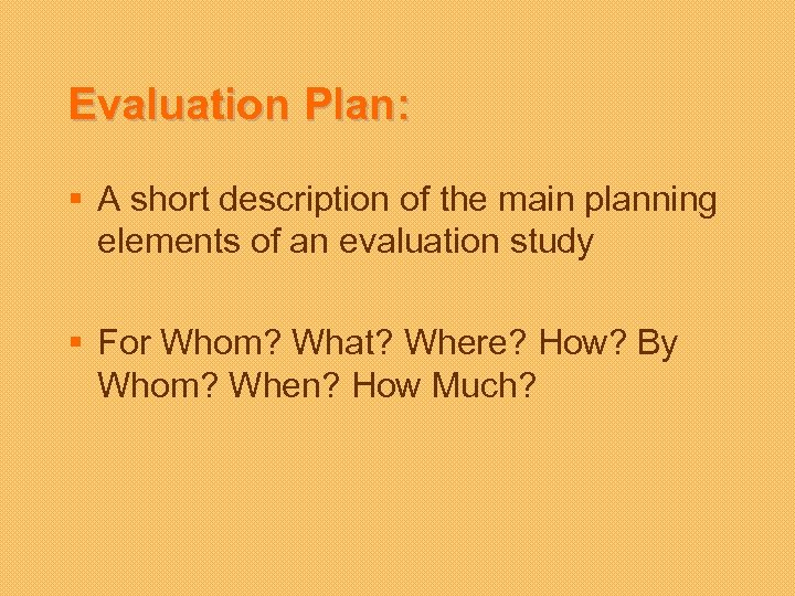 Evaluation Plan: § A short description of the main planning elements of an evaluation
