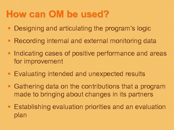 How can OM be used? § Designing and articulating the program's logic § Recording