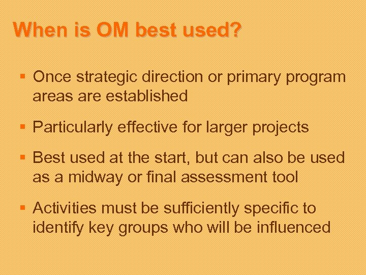 When is OM best used? § Once strategic direction or primary program areas are