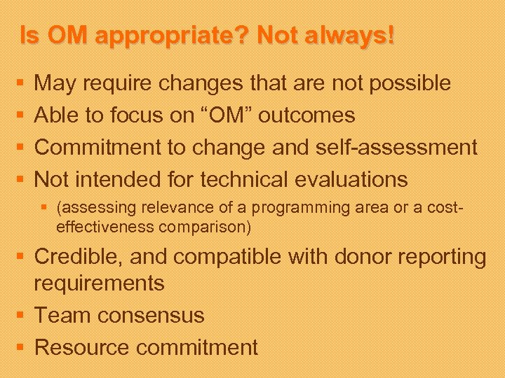 Is OM appropriate? Not always! § § May require changes that are not possible