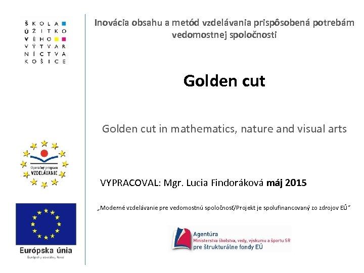 Inovácia obsahu a metód vzdelávania prispôsobená potrebám vedomostnej spoločnosti Golden cut in mathematics, nature