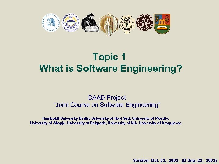 """Topic 1 What is Software Engineering? DAAD Project """"Joint Course on Software Engineering"""" Humboldt"""