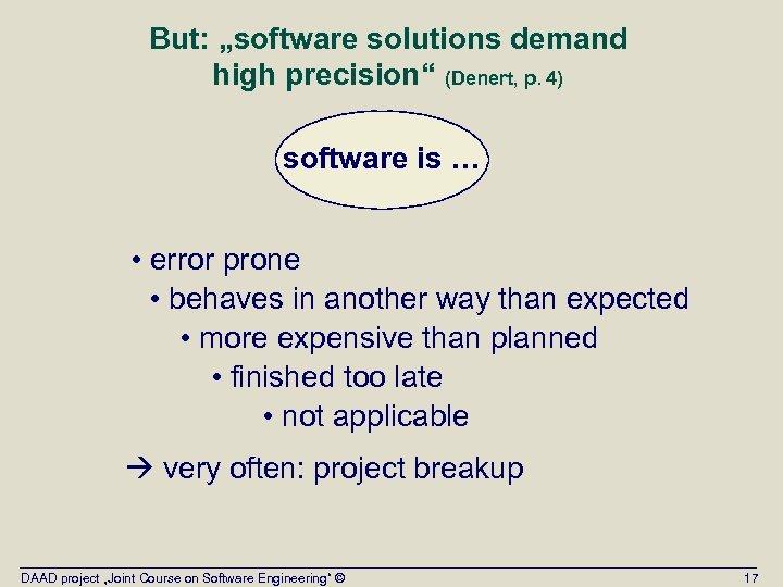 """But: """"software solutions demand high precision"""" (Denert, p. 4) software is … • error"""