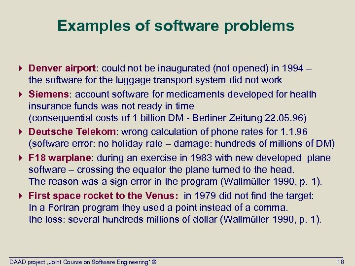 Examples of software problems 4 Denver airport: could not be inaugurated (not opened) in