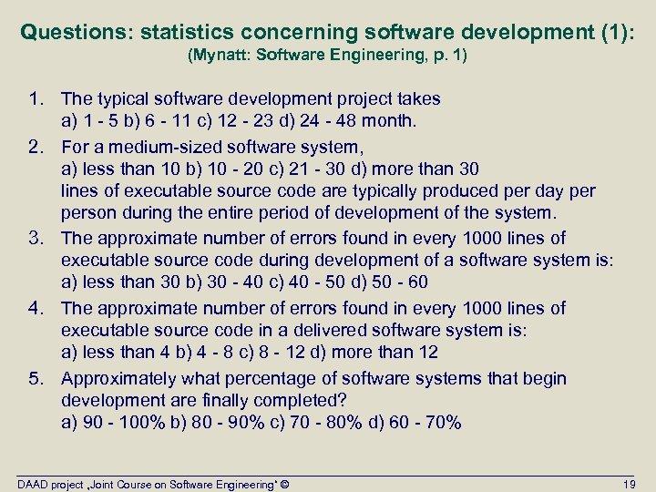 Questions: statistics concerning software development (1): (Mynatt: Software Engineering, p. 1) 1. The typical