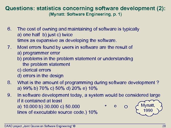 Questions: statistics concerning software development (2): (Mynatt: Software Engineering, p. 1) 6. 7. 8.