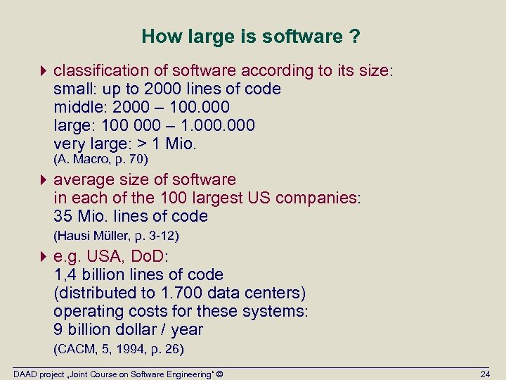 How large is software ? 4 classification of software according to its size: small: