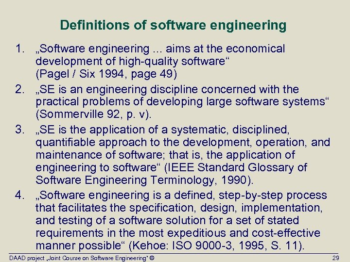 """Definitions of software engineering 1. """"Software engineering. . . aims at the economical development"""