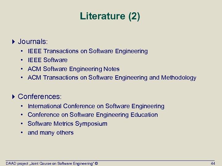 Literature (2) 4 Journals: • • IEEE Transactions on Software Engineering IEEE Software ACM