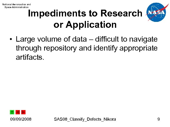 National Aeronautics and Space Administration Impediments to Research or Application • Large volume of